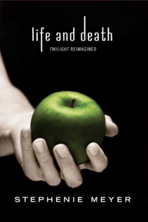 Stephenie Meyer - Life and Death - twilight reimagined